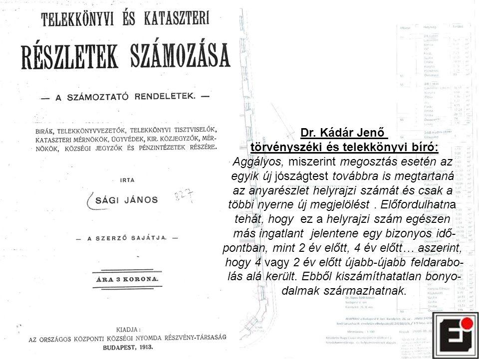 Dr. Kádár Jenő törvényszéki és telekkönyvi bíró: Aggályos, miszerint megosztás esetén az egyik új jószágtest továbbra is megtartaná az anyarészlet hel