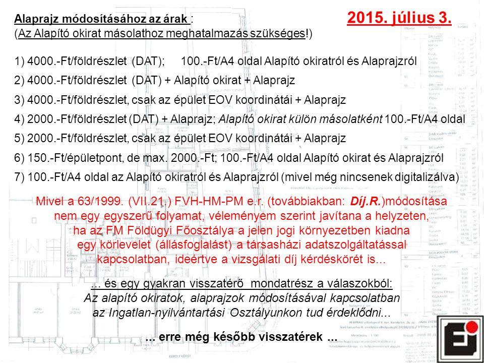 Alaprajz módosításához az árak : 2015. július 3. (Az Alapító okirat másolathoz meghatalmazás szükséges!) 1) 4000.-Ft/földrészlet (DAT); 100.-Ft/A4 old