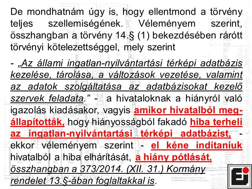 De mondhatnám úgy is, hogy ellentmond a törvény teljes szellemiségének. Véleményem szerint, összhangban a törvény 14.§ (1) bekezdésében rárótt törvény