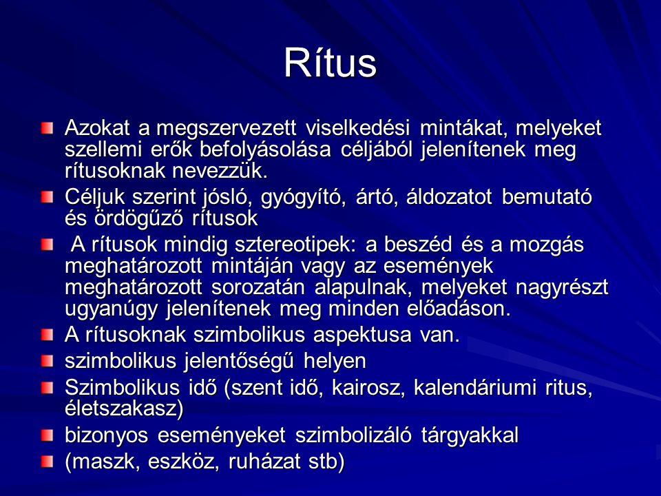 Rítus Azokat a megszervezett viselkedési mintákat, melyeket szellemi erők befolyásolása céljából jelenítenek meg rítusoknak nevezzük.