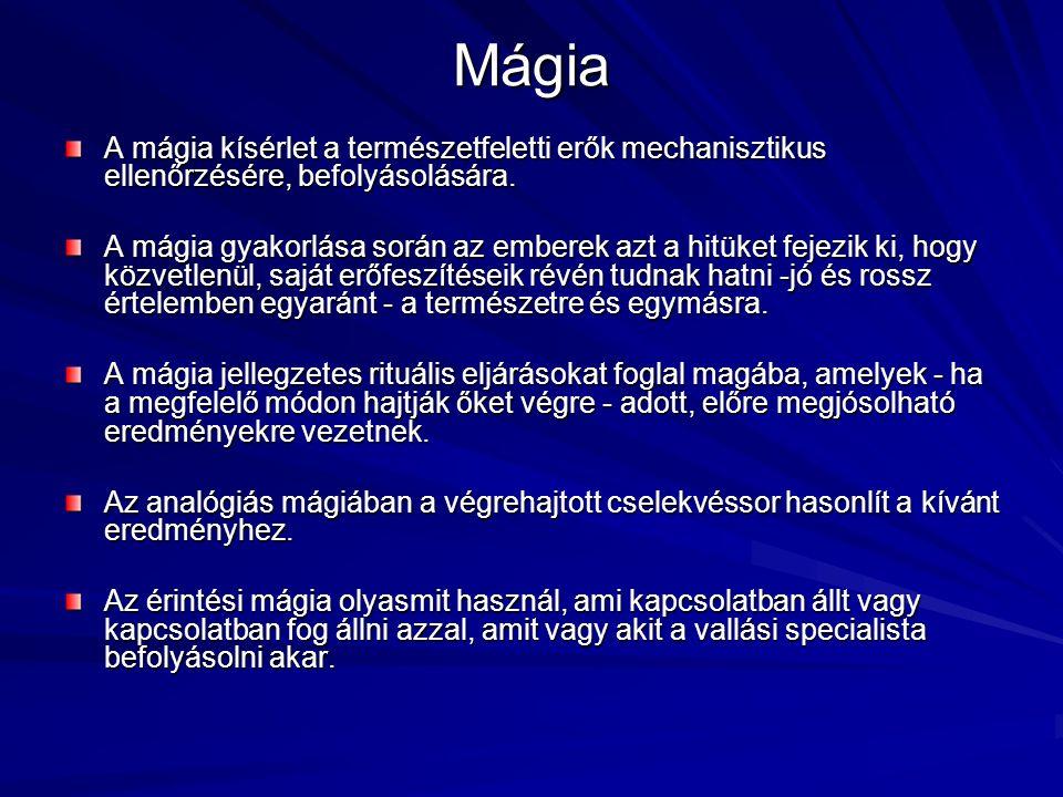 Mágia A mágia kísérlet a természetfeletti erők mechanisztikus ellenőrzésére, befolyásolására.
