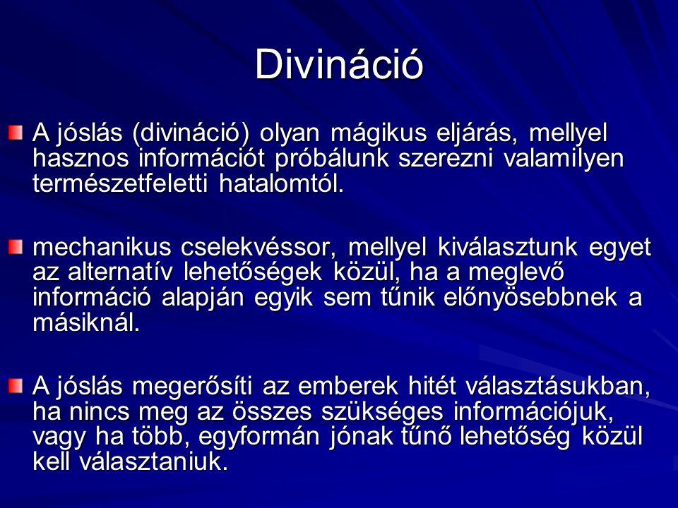 Divináció A jóslás (divináció) olyan mágikus eljárás, mellyel hasznos információt próbálunk szerezni valamilyen természetfeletti hatalomtól.