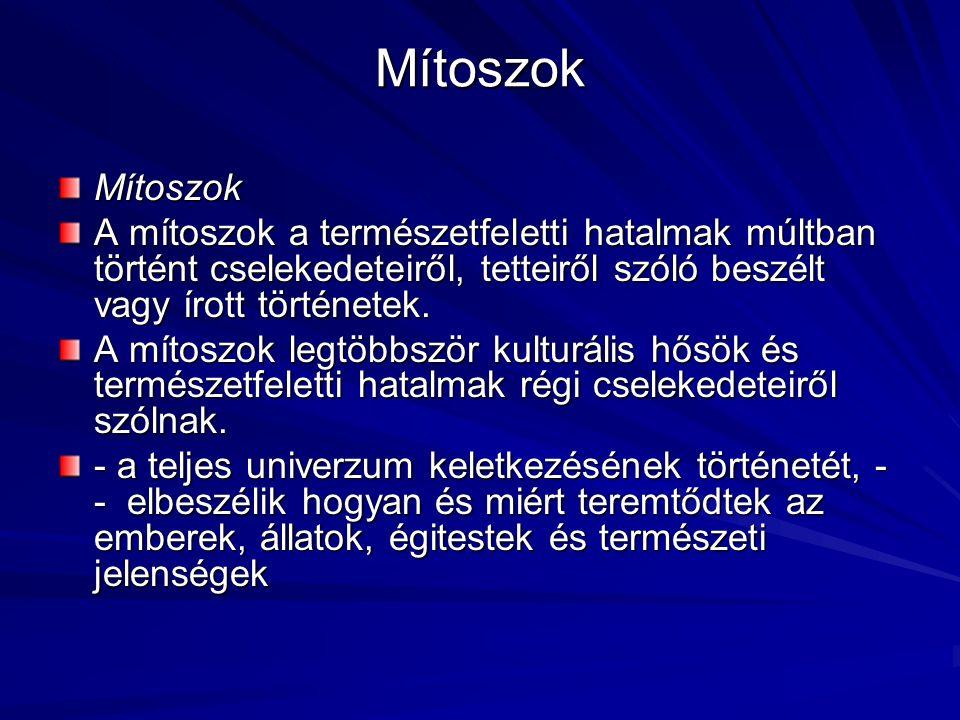 Mítoszok Mítoszok A mítoszok a természetfeletti hatalmak múltban történt cselekedeteiről, tetteiről szóló beszélt vagy írott történetek.