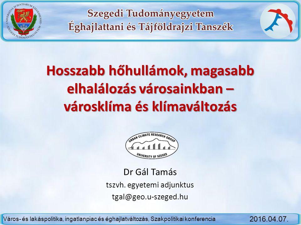 Hosszabb hőhullámok, magasabb elhalálozás városainkban – városklíma és klímaváltozás Dr Gál Tamás tszvh. egyetemi adjunktus tgal@geo.u-szeged.hu Város