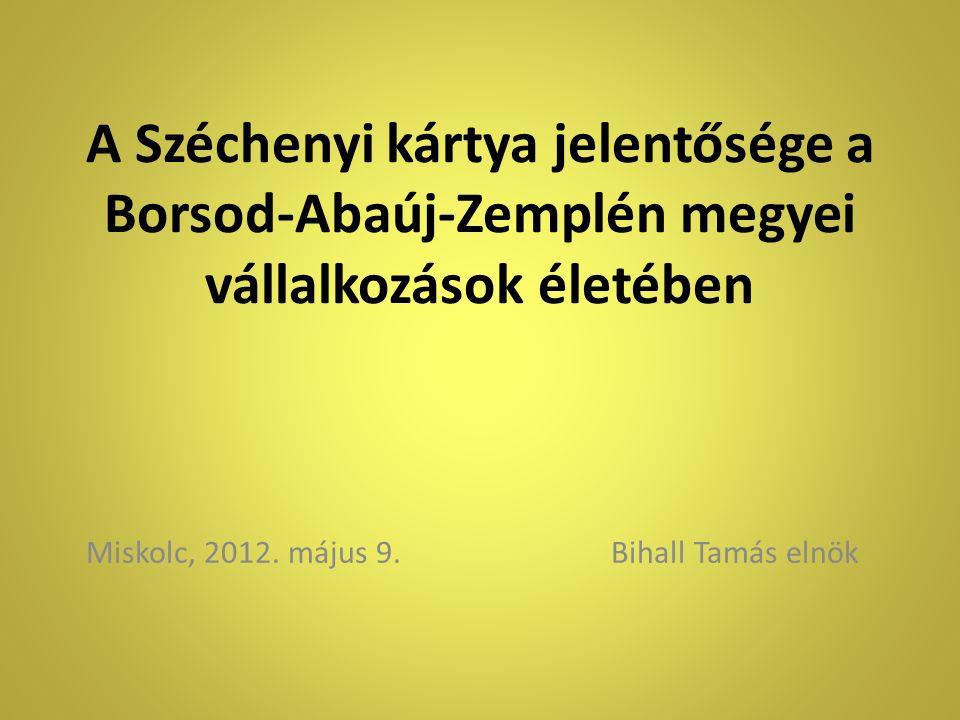 A Széchenyi kártya jelentősége a Borsod-Abaúj-Zemplén megyei vállalkozások életében Miskolc, 2012.