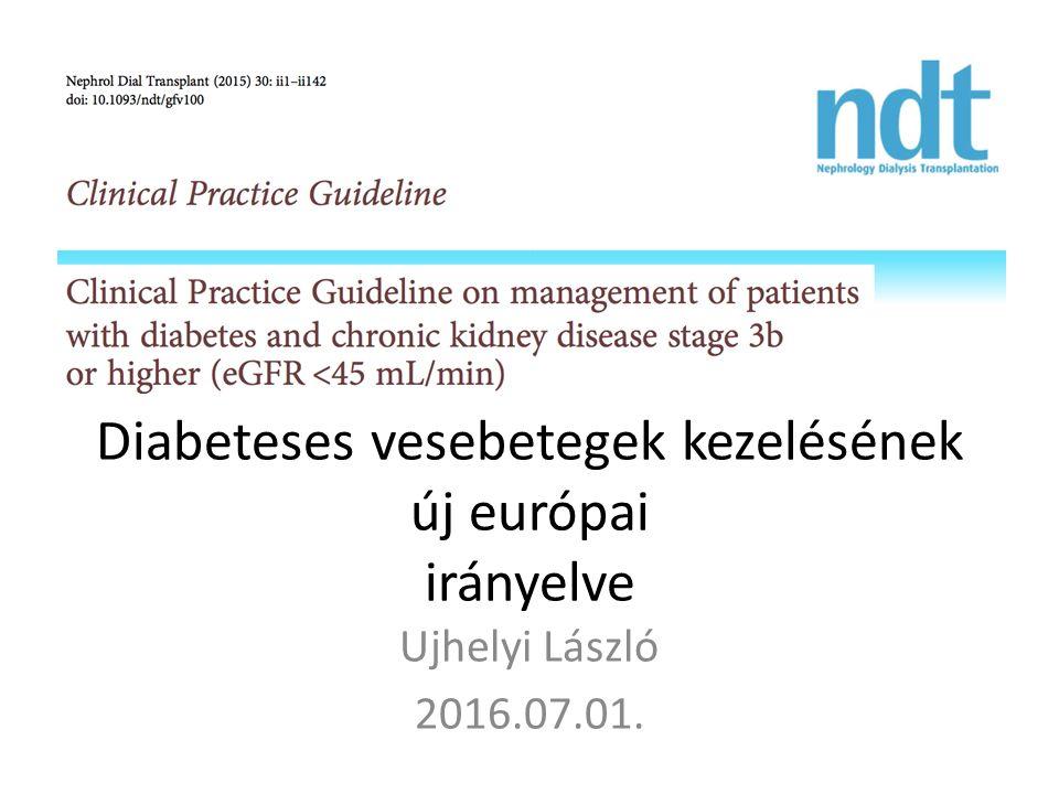 Diabeteses vesebetegek kezelésének új európai irányelve Ujhelyi László 2016.07.01.