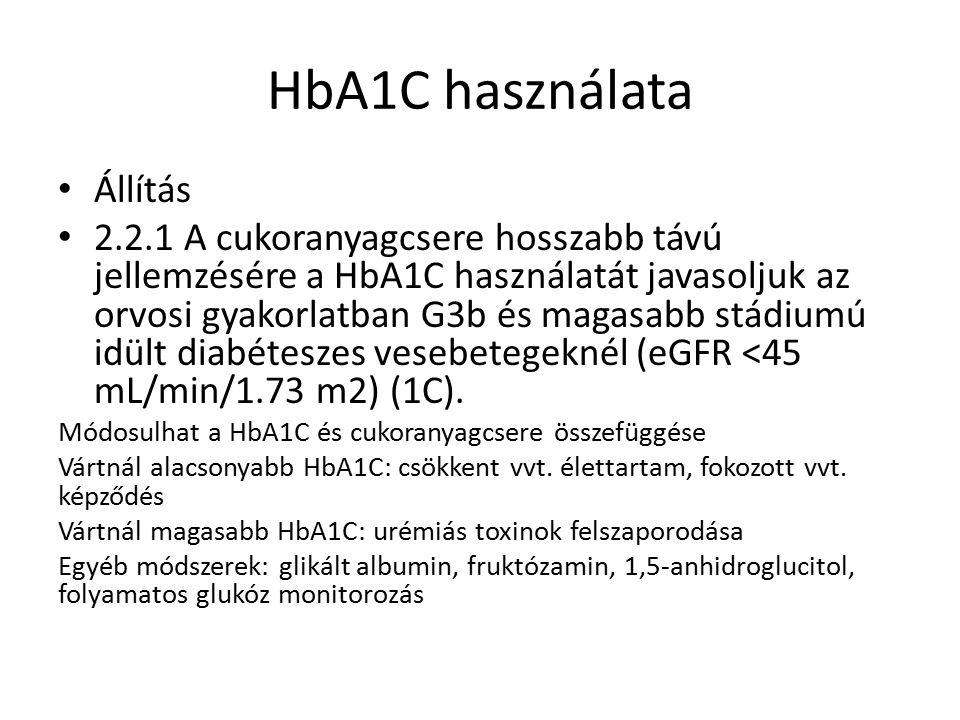 HbA1C használata Állítás 2.2.1 A cukoranyagcsere hosszabb távú jellemzésére a HbA1C használatát javasoljuk az orvosi gyakorlatban G3b és magasabb stádiumú idült diabéteszes vesebetegeknél (eGFR <45 mL/min/1.73 m2) (1C).