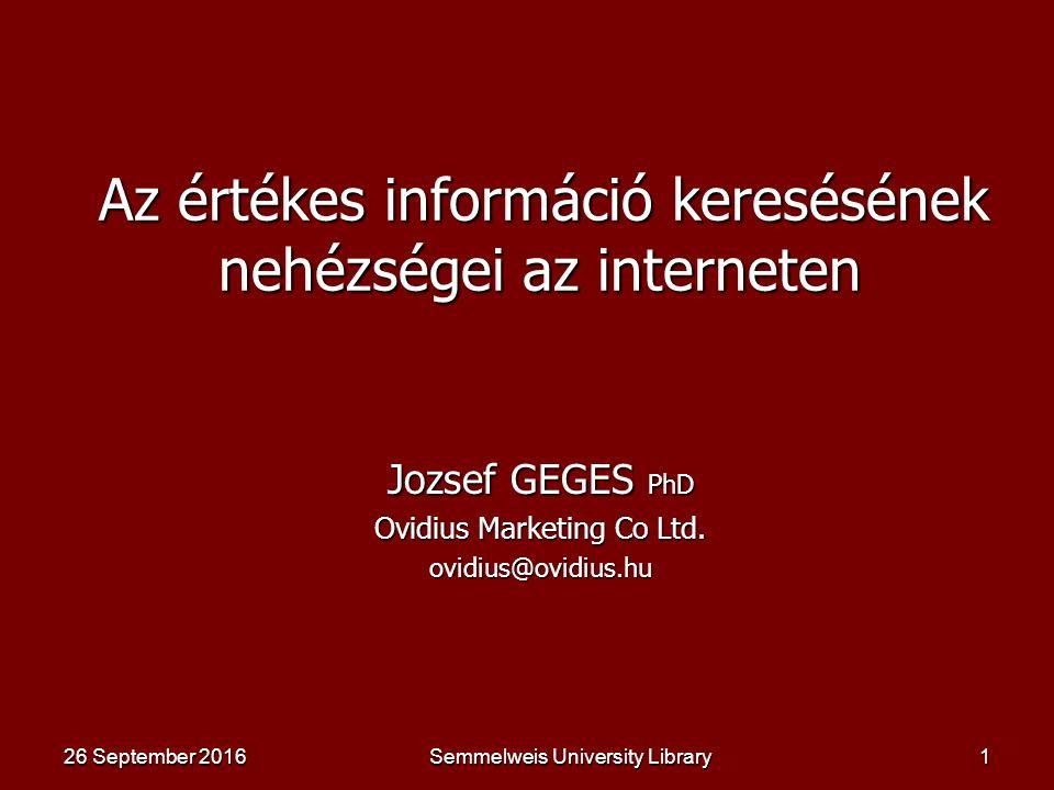 Semmelweis University Library11 Nincs egyforma keresőgép … http://www.20search.com/ Sok tekintetben vannak alapvető különbségek Sok tekintetben vannak alapvető különbségek Nincs olyan kereső, amely a web 10%-ánál többet látna Nincs olyan kereső, amely a web 10%-ánál többet látna Lehetetlen a találati halmazok összehasonlítása Lehetetlen a találati halmazok összehasonlítása Nemzeti , specializát keresők – szűk halmazok Nemzeti , specializát keresők – szűk halmazok Nincs független keresőgép Nincs független keresőgép 26 September 201626 September 201626 September 2016