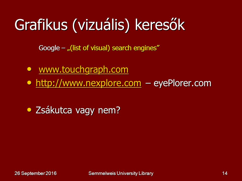 "Semmelweis University Library13 Meta-keresők Google – ""list of metasearch engines  www.iboogie.com www.iboogie.com  www.dogpile.com www.dogpile.com www.dogpile.com  www.surfwax.com www.surfwax.com www.surfwax.com  http://turboscout.com http://turboscout.com  www.searchengineguide.com www.searchengineguide.com 26 September 201626 September 201626 September 2016"