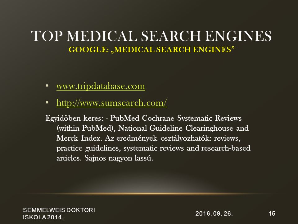 "2016. 09. 26. SEMMELWEIS DOKTORI ISKOLA 2014. 14 Google – ""(list of visual) search engines"" www.touchgraph.com http://www.nexplore.com – eyePlorer.com"