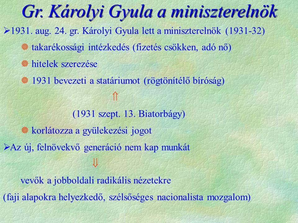  1931. aug. 24. gr. Károlyi Gyula lett a miniszterelnök (1931-32)  takarékossági intézkedés (fizetés csökken, adó nő)  hitelek szerezése  1931 bev