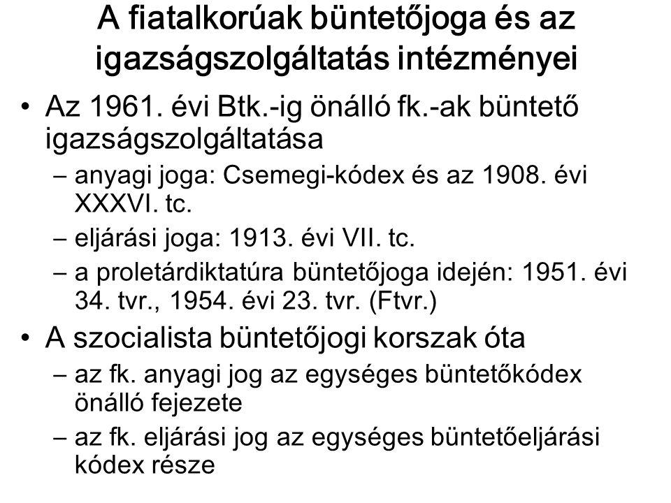 A fiatalkorúak büntetőjoga és az igazságszolgáltatás intézményei Az 1961. évi Btk.-ig önálló fk.-ak büntető igazságszolgáltatása –anyagi joga: Csemegi