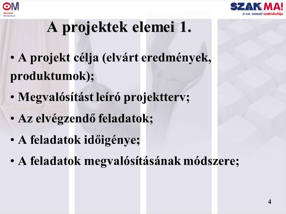 3 Egyedi Konkrét követelményeknek megfelelő cél (produktum) eléréséért végzik A kezdő és a befejezési időpontok adottak Idő-, költség- és erőforrás korlátai vannak Megvalósítása projektszervezetben történik A projekt 3
