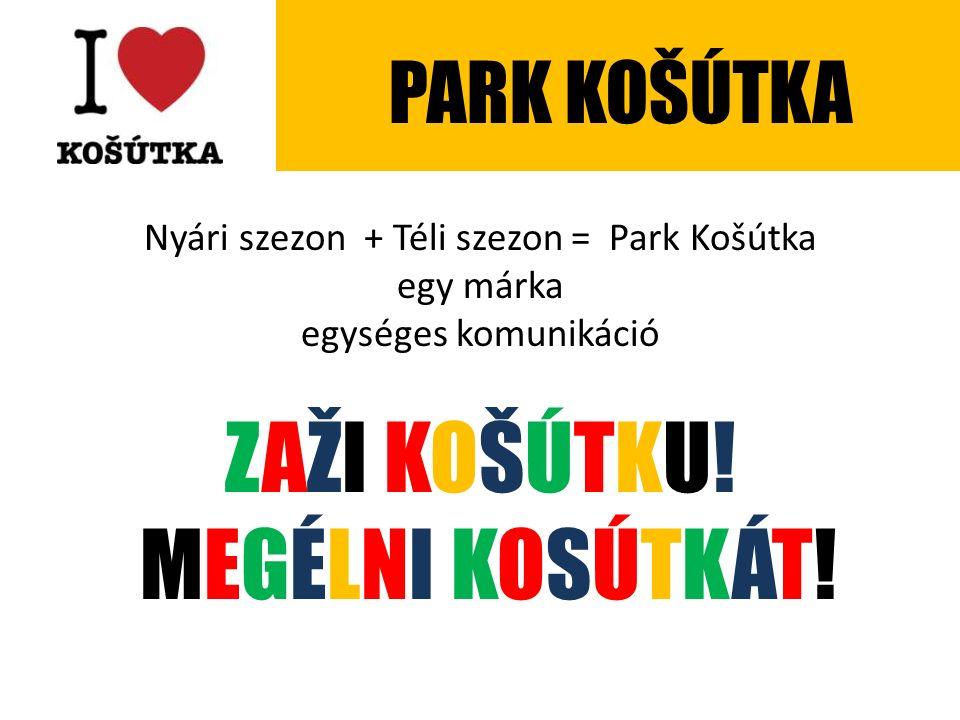 Nyári szezon + Téli szezon = Park Košútka egy márka egységes komunikáció ZAŽI KOŠÚTKU! MEGÉLNI KOSÚTKÁT! PARK KOŠÚTKA