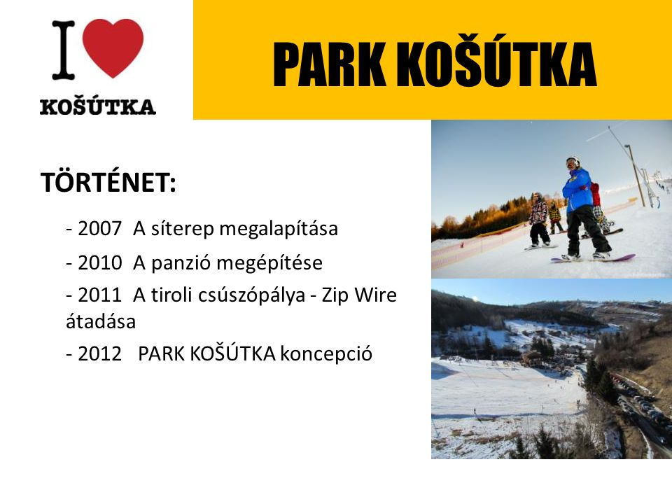 TÖRTÉNET: - 2007 A síterep megalapítása - 2010 A panzió megépítése - 2011 A tiroli csúszópálya - Zip Wire átadása - 2012 PARK KOŠÚTKA koncepció PARK KOŠÚTKA