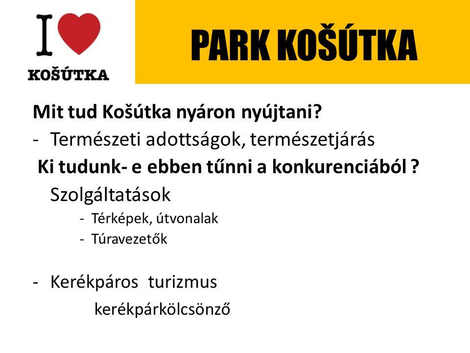 Mit tud Košútka nyáron nyújtani? -Természeti adottságok, természetjárás Ki tudunk- e ebben tűnni a konkurenciából ? Szolgáltatások -Térképek, útvonala