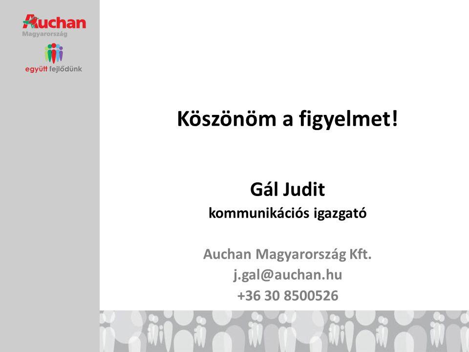 Köszönöm a figyelmet! Gál Judit kommunikációs igazgató Auchan Magyarország Kft. j.gal@auchan.hu +36 30 8500526