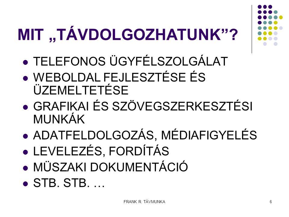 """FRANK R. TÁVMUNKA6 MIT """"TÁVDOLGOZHATUNK""""? TELEFONOS ÜGYFÉLSZOLGÁLAT WEBOLDAL FEJLESZTÉSE ÉS ÜZEMELTETÉSE GRAFIKAI ÉS SZÖVEGSZERKESZTÉSI MUNKÁK ADATFEL"""