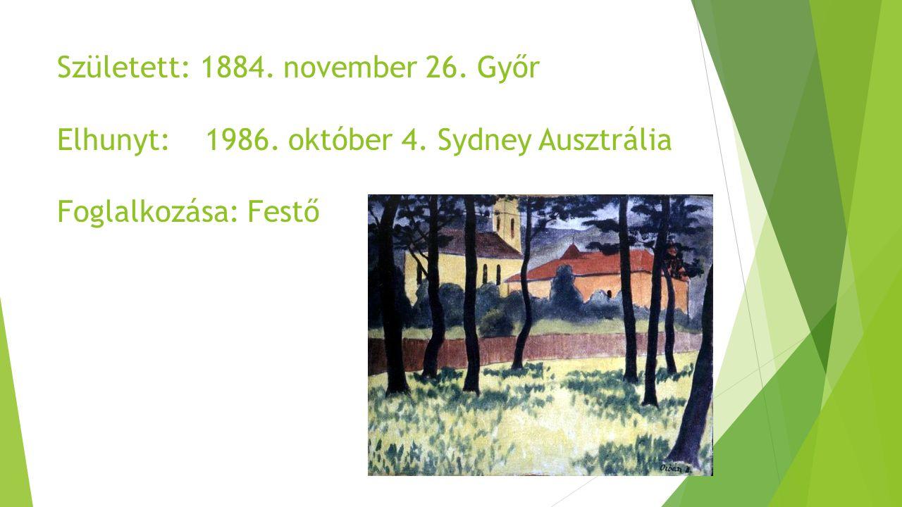 Született: 1884. november 26. Győr Elhunyt: 1986. október 4. Sydney Ausztrália Foglalkozása: Festő