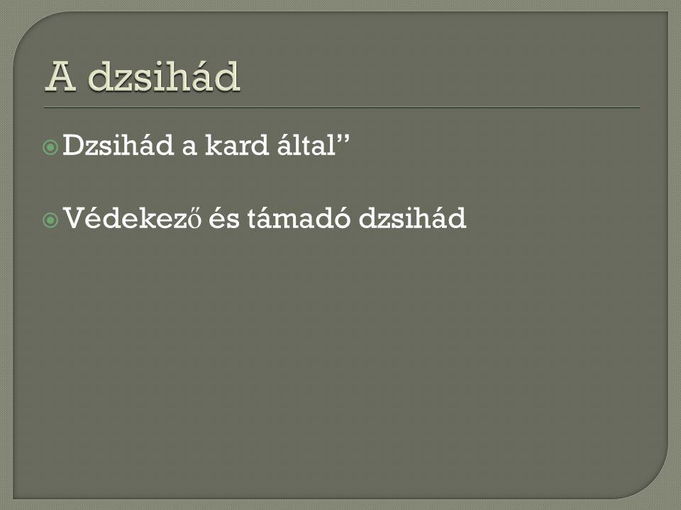  Dzsihád a kard által  Védekez ő és támadó dzsihád