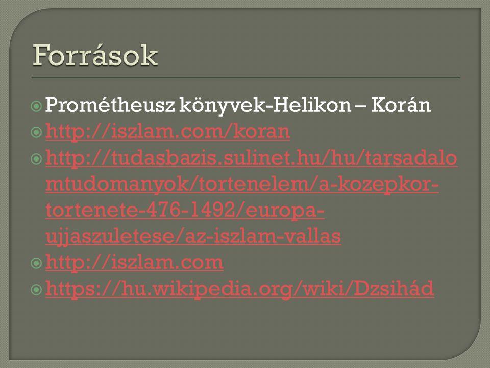  Prométheusz könyvek-Helikon – Korán  http://iszlam.com/koran http://iszlam.com/koran  http://tudasbazis.sulinet.hu/hu/tarsadalo mtudomanyok/tortenelem/a-kozepkor- tortenete-476-1492/europa- ujjaszuletese/az-iszlam-vallas http://tudasbazis.sulinet.hu/hu/tarsadalo mtudomanyok/tortenelem/a-kozepkor- tortenete-476-1492/europa- ujjaszuletese/az-iszlam-vallas  http://iszlam.com http://iszlam.com  https://hu.wikipedia.org/wiki/Dzsihád https://hu.wikipedia.org/wiki/Dzsihád