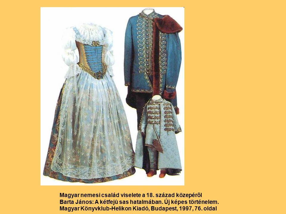 Magyar nemesi család viselete a 18. század közepérõl Barta János: A kétfejû sas hatalmában.
