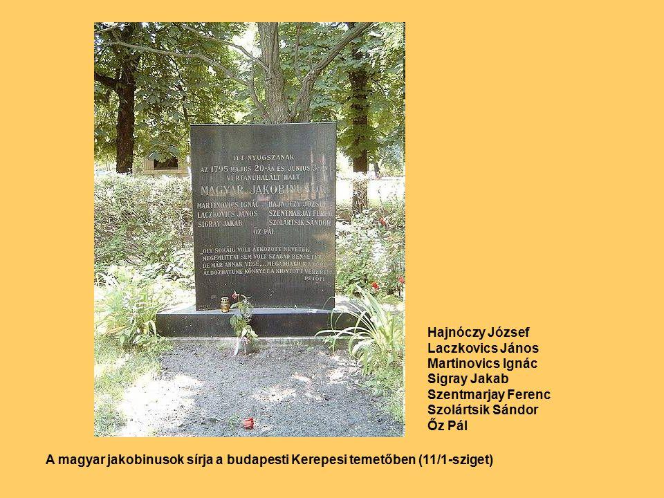 A magyar jakobinusok sírja a budapesti Kerepesi temetőben (11/1-sziget) Hajnóczy József Laczkovics János Martinovics Ignác Sigray Jakab Szentmarjay Ferenc Szolártsik Sándor Őz Pál