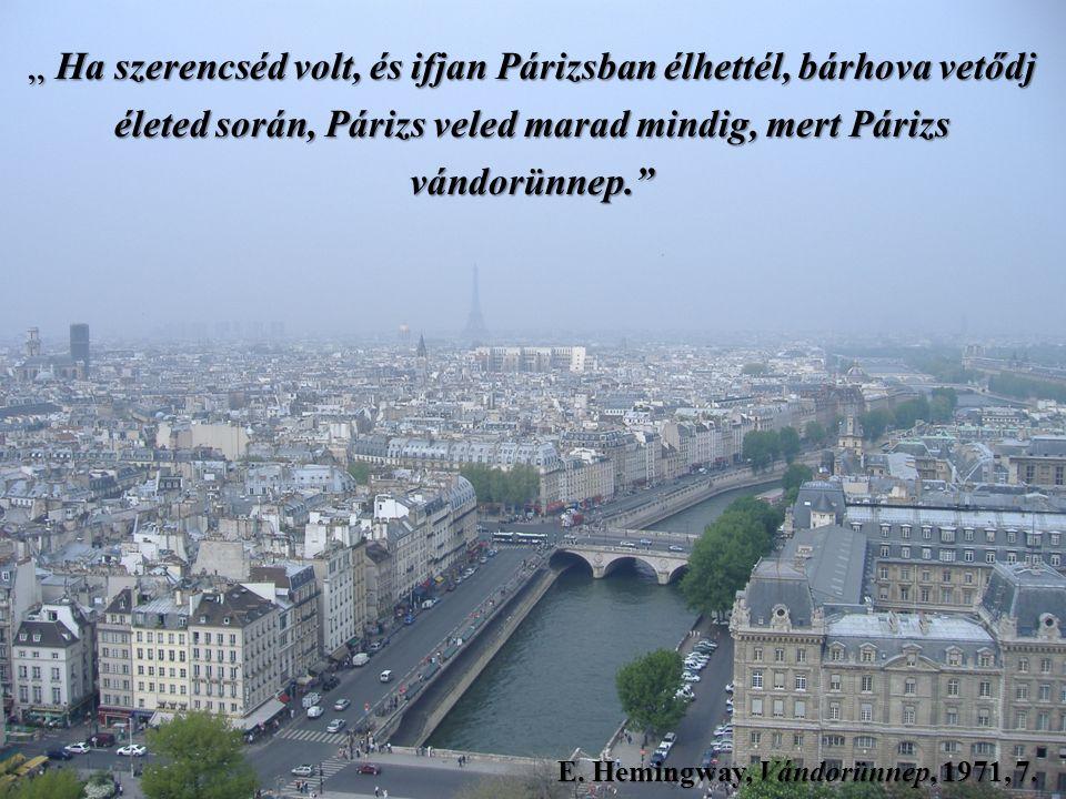 """"""" Ha szerencséd volt, és ifjan Párizsban élhettél, bárhova vetődj életed során, Párizs veled marad mindig, mert Párizs vándorünnep. E."""