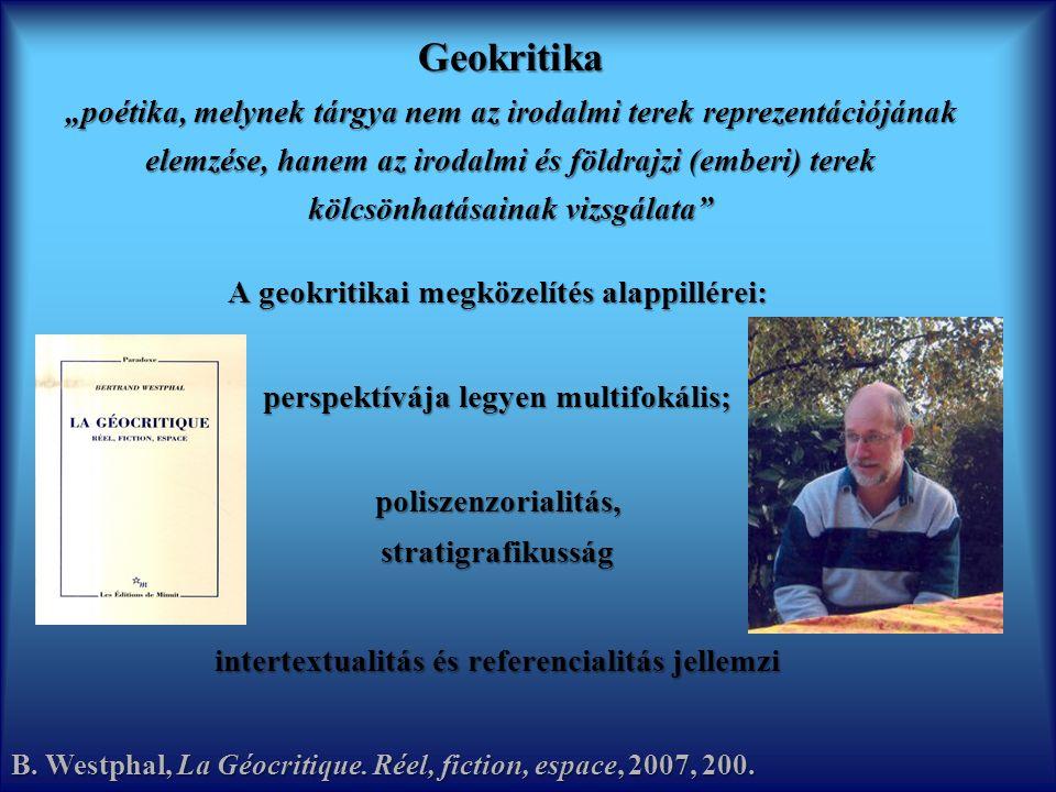 """Geokritika """"poétika, melynek tárgya nem az irodalmi terek reprezentációjának elemzése, hanem az irodalmi és földrajzi (emberi) terek kölcsönhatásainak vizsgálata A geokritikai megközelítés alappillérei: perspektívája legyen multifokális; poliszenzorialitás,stratigrafikusság intertextualitás és referencialitás jellemzi B."""