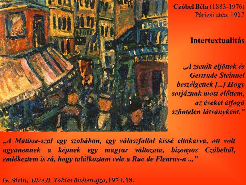 """""""A Matisse-szal egy szobában, egy válaszfallal kissé eltakarva, ott volt ugyanennek a képnek egy magyar változata, bizonyos Czóbeltől, emlékeztem is rá, hogy találkoztam vele a Rue de Fleurus-n... Czóbel Béla (1883-1976) Párizsi utca, 1927 Intertextualitás """"A zsenik eljöttek és Gertrude Steinnel beszélgettek [...] Hogy sorjáznak most előttem, az éveket átfogó szüntelen látványként. G."""