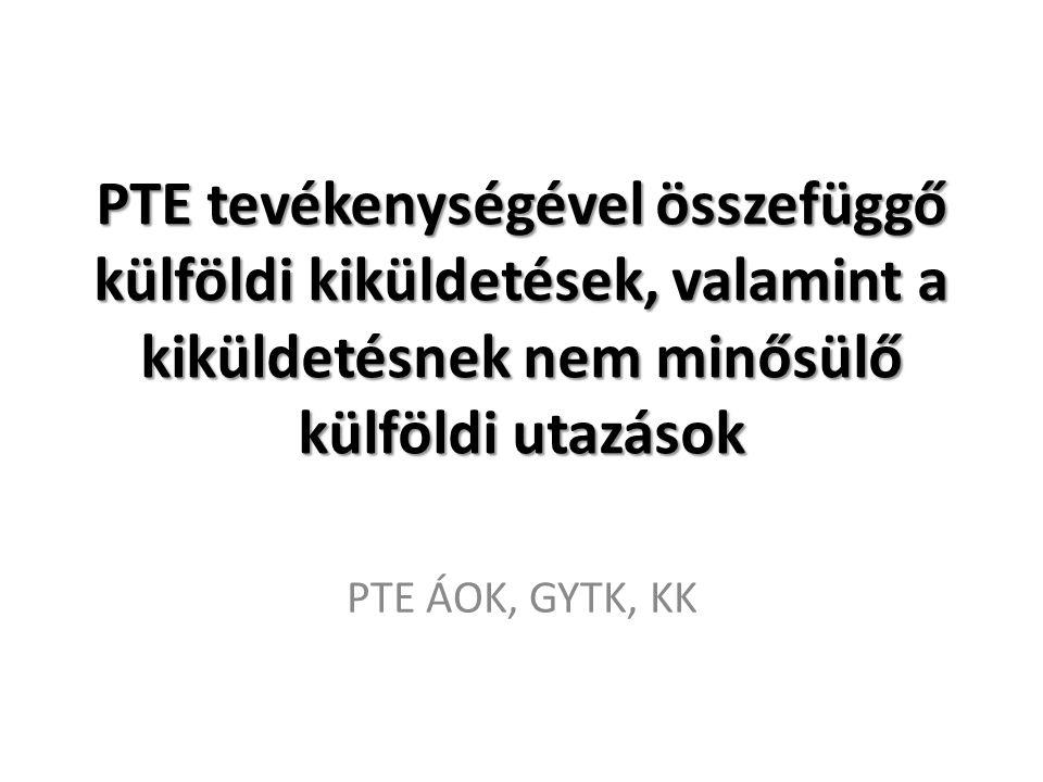 PTE tevékenységével összefüggő külföldi kiküldetések, valamint a kiküldetésnek nem minősülő külföldi utazások PTE ÁOK, GYTK, KK