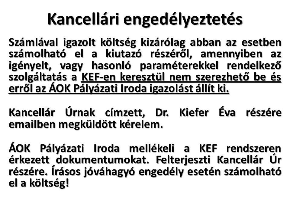 Kancellári engedélyeztetés Számlával igazolt költség kizárólag abban az esetben számolható el a kiutazó részéről, amennyiben az igényelt, vagy hasonló paraméterekkel rendelkező szolgáltatás a KEF-en keresztül nem szerezhető be és erről az ÁOK Pályázati Iroda igazolást állít ki.