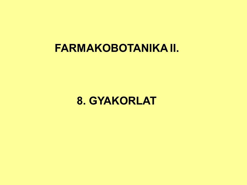 FARMAKOBOTANIKA II. 8. GYAKORLAT