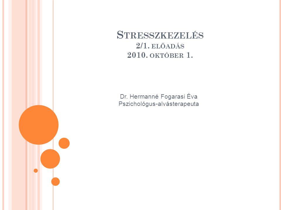 S TRESSZKEZELÉS 2/1. ELŐADÁS 2010. OKTÓBER 1. Dr. Hermanné Fogarasi Éva Pszichológus-alvásterapeuta