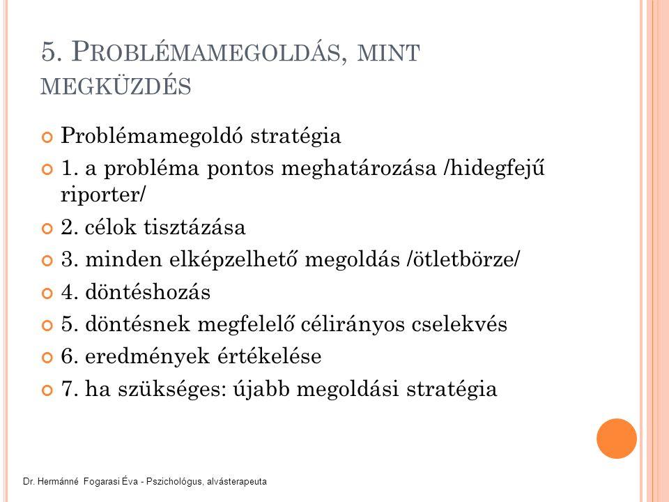 5. P ROBLÉMAMEGOLDÁS, MINT MEGKÜZDÉS Problémamegoldó stratégia 1.