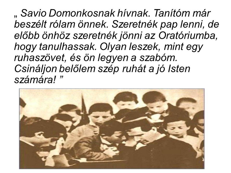 """"""" Savio Domonkosnak hívnak. Tanítóm már beszélt rólam önnek."""