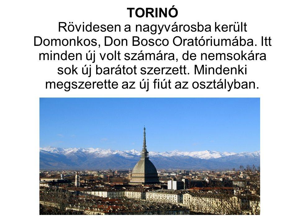 TORINÓ Rövidesen a nagyvárosba került Domonkos, Don Bosco Oratóriumába.