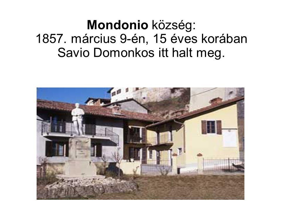 Mondonio község: 1857. március 9-én, 15 éves korában Savio Domonkos itt halt meg.