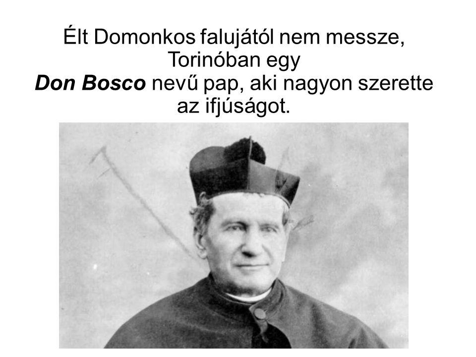 Élt Domonkos falujától nem messze, Torinóban egy Don Bosco nevű pap, aki nagyon szerette az ifjúságot.
