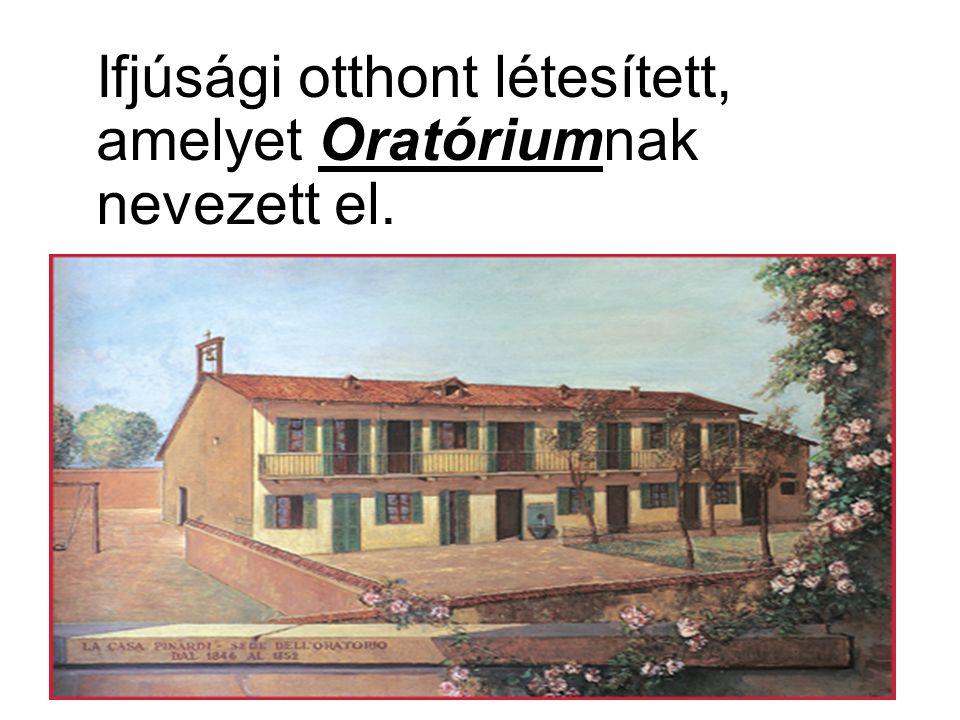 Ifjúsági otthont létesített, amelyet Oratóriumnak nevezett el.