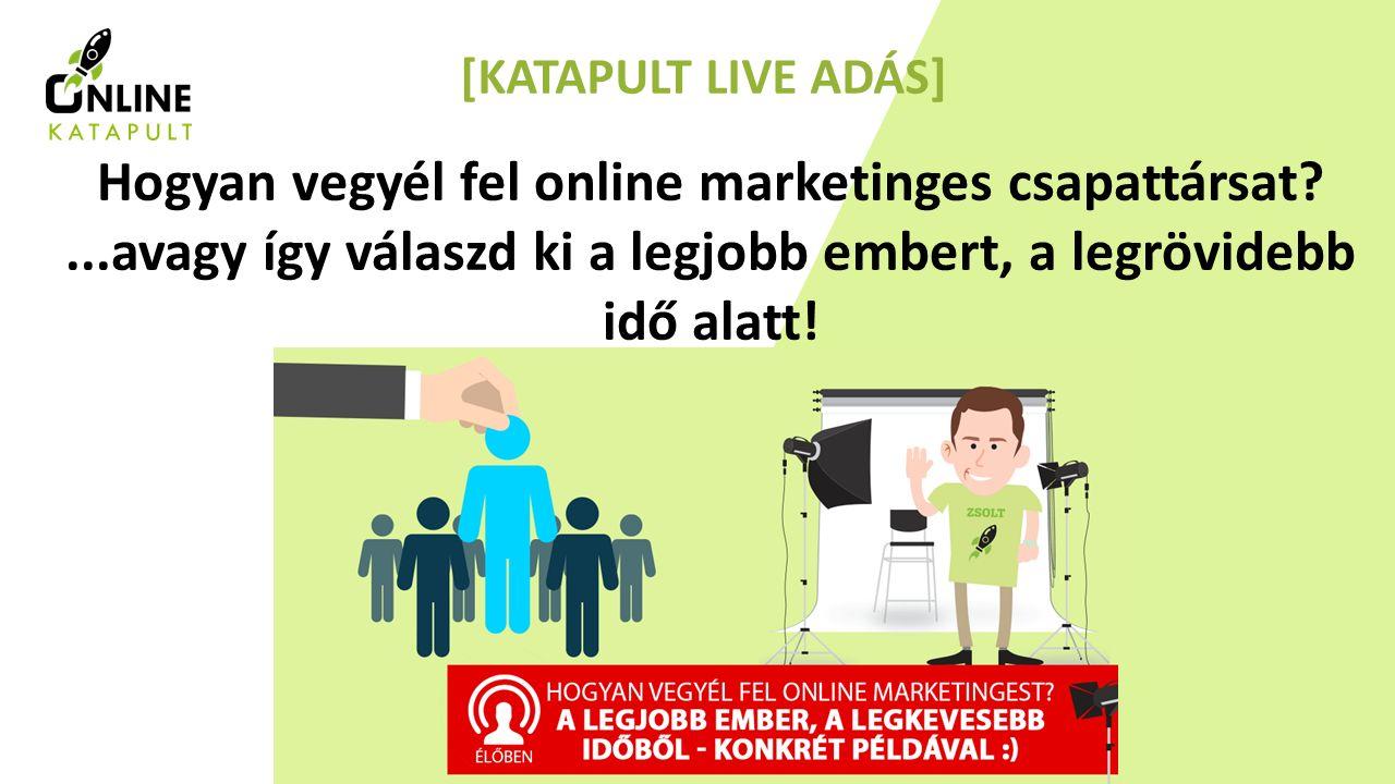 1 [KATAPULT LIVE ADÁS] Hogyan vegyél fel online marketinges csapattársat ...avagy így válaszd ki a legjobb embert, a legrövidebb idő alatt!