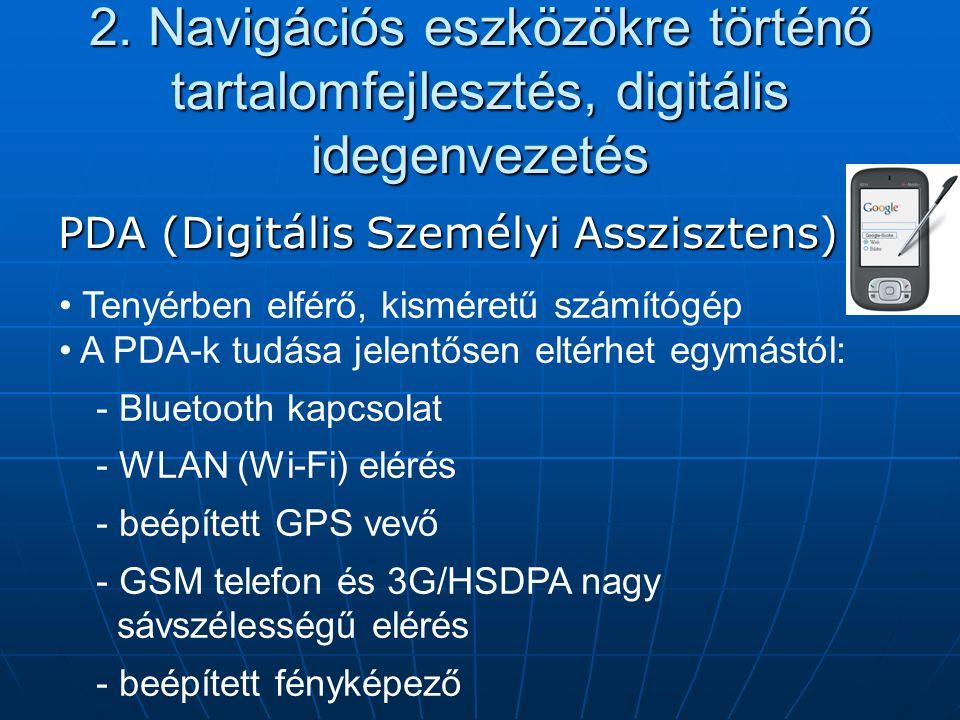2. Navigációs eszközökre történő tartalomfejlesztés, digitális idegenvezetés PDA (Digitális Személyi Asszisztens) Tenyérben elférő, kisméretű számítóg