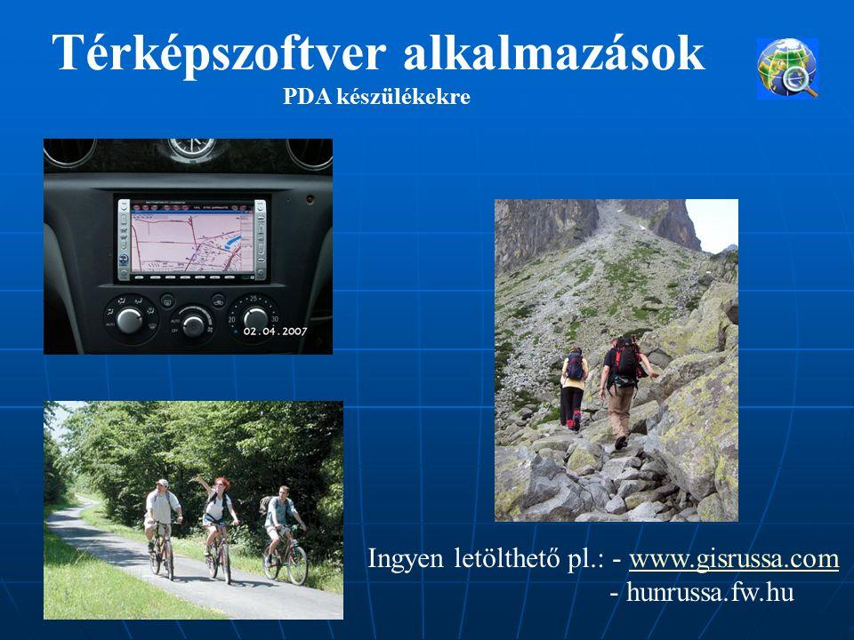 Térképszoftver alkalmazások PDA készülékekre Ingyen letölthető pl.: - www.gisrussa.comwww.gisrussa.com - hunrussa.fw.hu