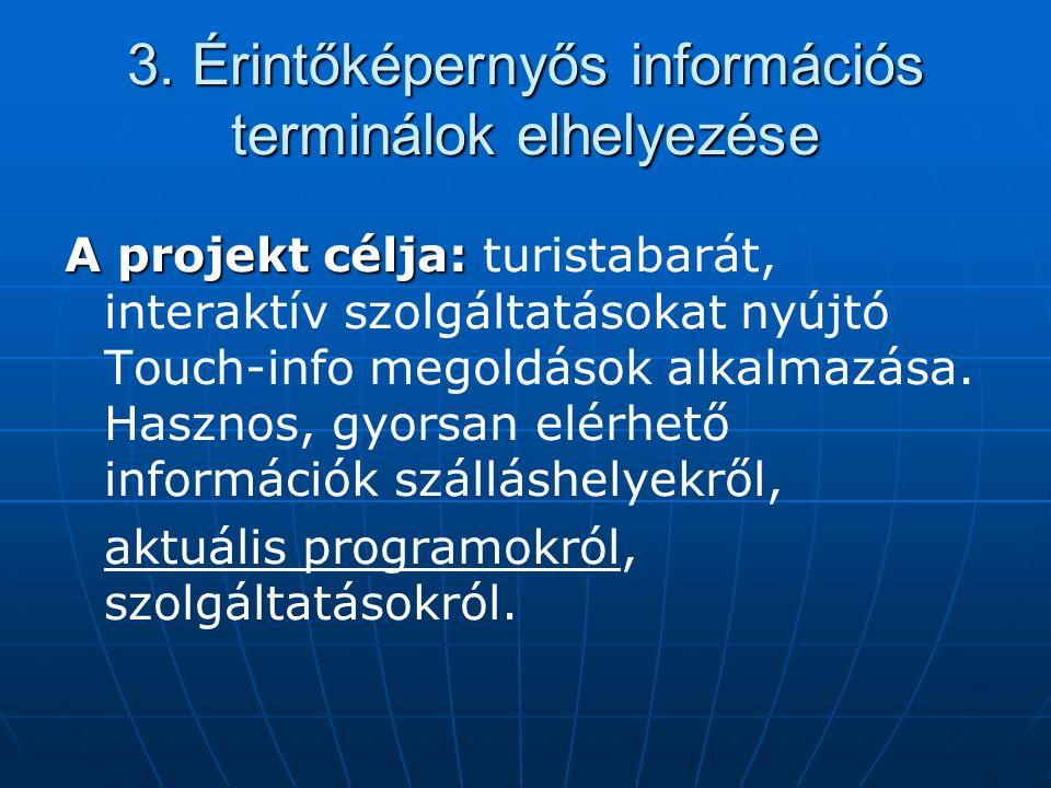 3. Érintőképernyős információs terminálok elhelyezése A projekt célja: A projekt célja: turistabarát, interaktív szolgáltatásokat nyújtó Touch-info me