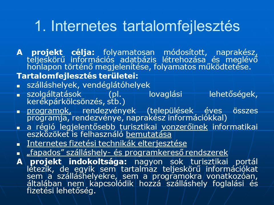 1. Internetes tartalomfejlesztés A projekt célja: folyamatosan módosított, naprakész, teljeskörű információs adatbázis létrehozása és meglévő honlapon