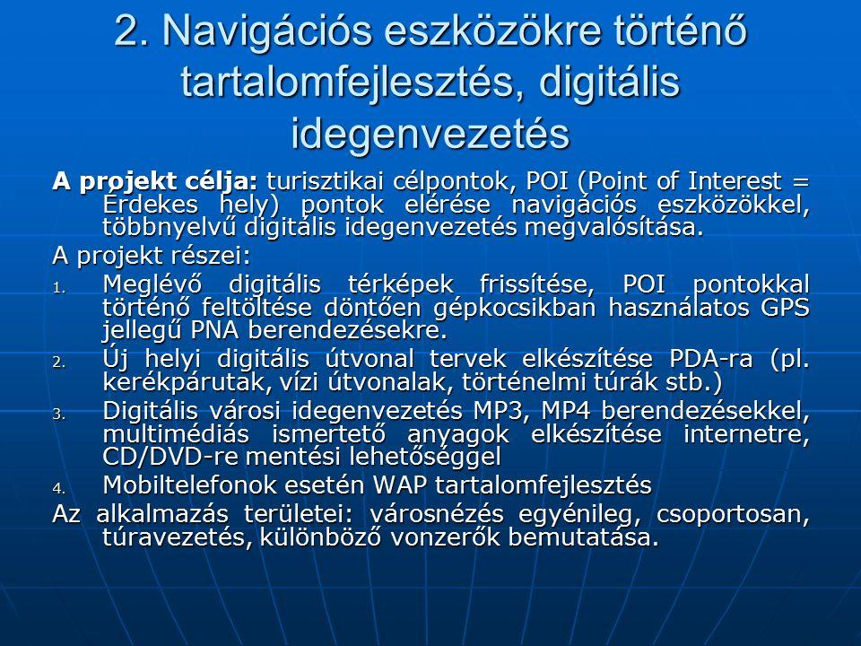 2. Navigációs eszközökre történő tartalomfejlesztés, digitális idegenvezetés A projekt célja: turisztikai célpontok, POI (Point of Interest = Érdekes