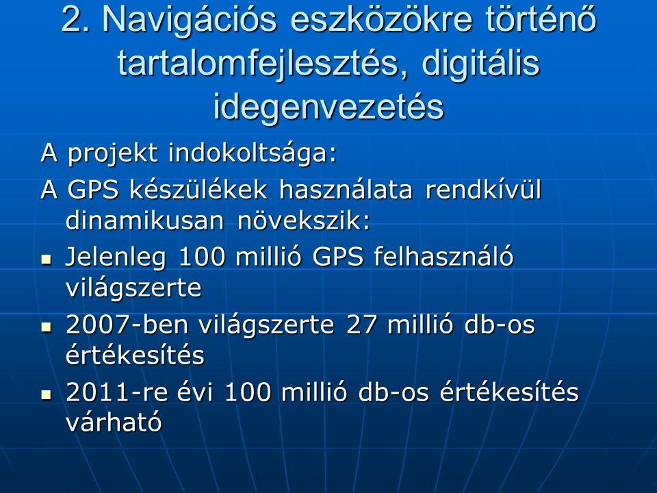 2. Navigációs eszközökre történő tartalomfejlesztés, digitális idegenvezetés A projekt indokoltsága: A GPS készülékek használata rendkívül dinamikusan