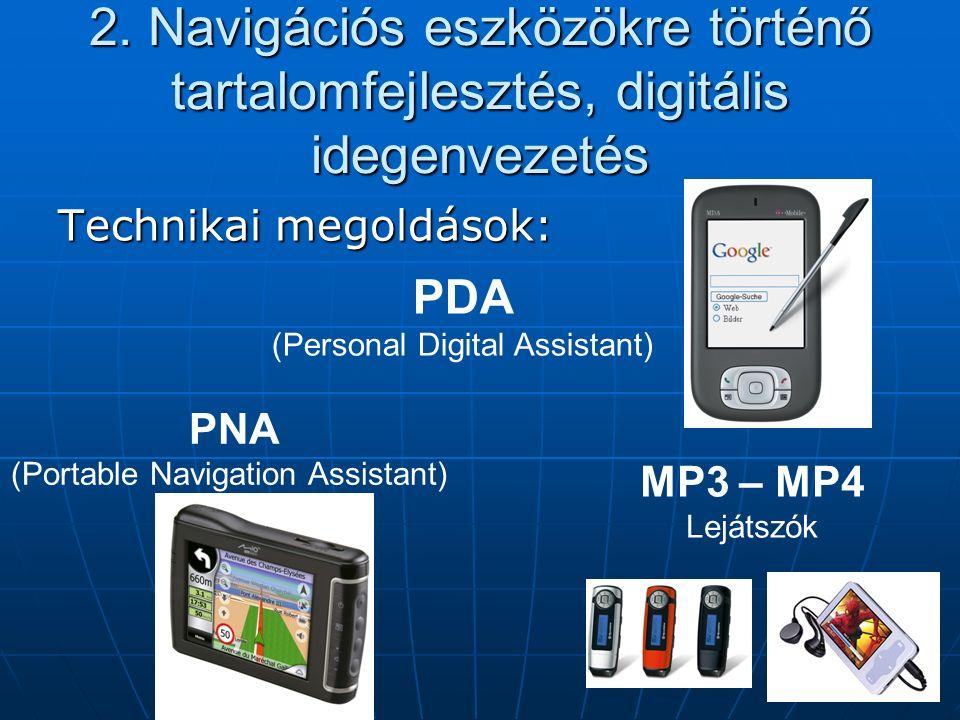 2. Navigációs eszközökre történő tartalomfejlesztés, digitális idegenvezetés Technikai megoldások: PDA (Personal Digital Assistant) PNA (Portable Navi