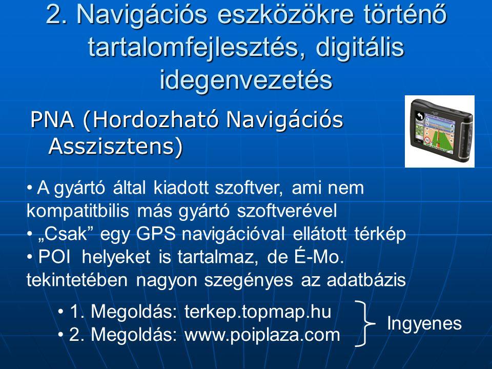 2. Navigációs eszközökre történő tartalomfejlesztés, digitális idegenvezetés PNA (Hordozható Navigációs Asszisztens) A gyártó által kiadott szoftver,