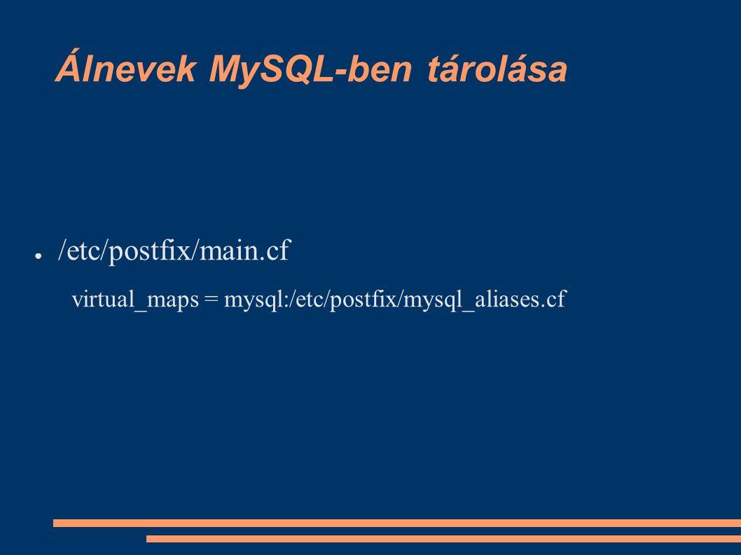 Álnevek MySQL-ben tárolása ● /etc/postfix/main.cf virtual_maps = mysql:/etc/postfix/mysql_aliases.cf